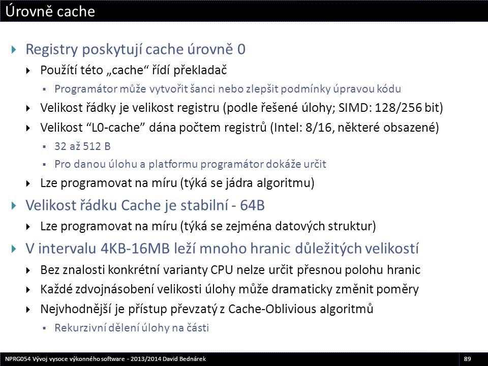 """Úrovně cache 89NPRG054 Vývoj vysoce výkonného software - 2013/2014 David Bednárek  Registry poskytují cache úrovně 0  Použítí této """"cache"""" řídí přek"""
