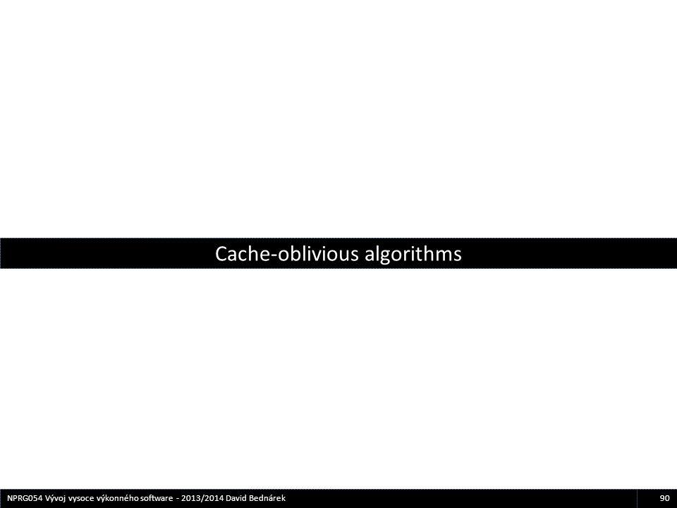 90NPRG054 Vývoj vysoce výkonného software - 2013/2014 David Bednárek Cache-oblivious algorithms