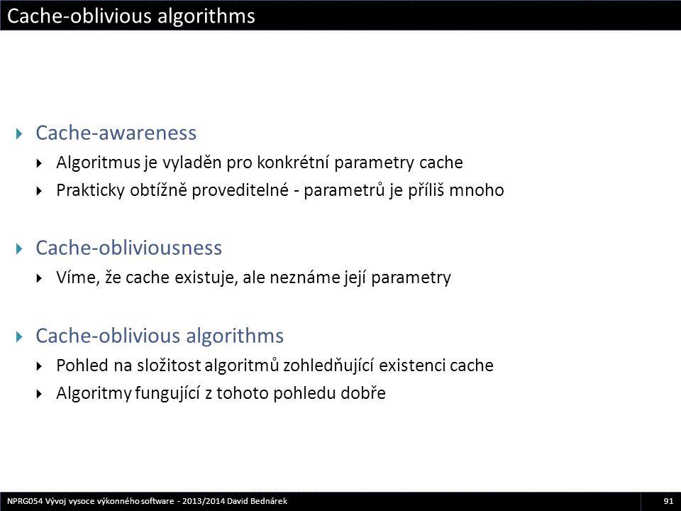 91NPRG054 Vývoj vysoce výkonného software - 2013/2014 David Bednárek  Cache-awareness  Algoritmus je vyladěn pro konkrétní parametry cache  Praktic