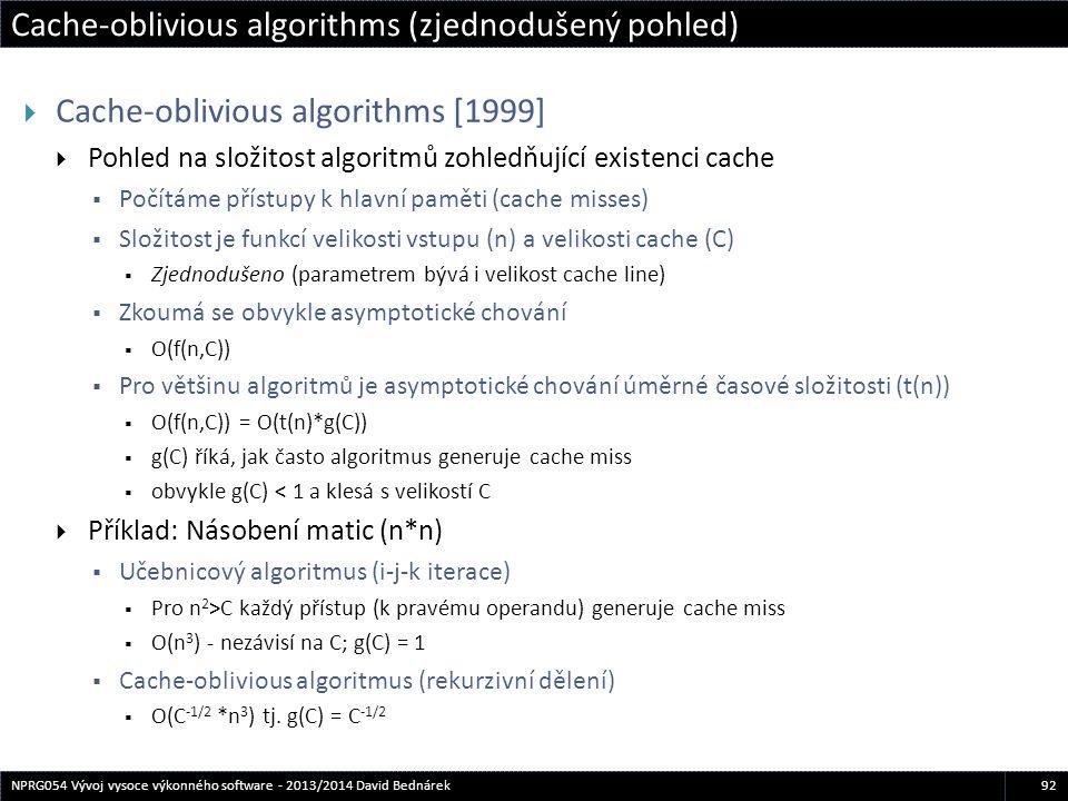 Cache-oblivious algorithms (zjednodušený pohled) 92NPRG054 Vývoj vysoce výkonného software - 2013/2014 David Bednárek  Cache-oblivious algorithms [19