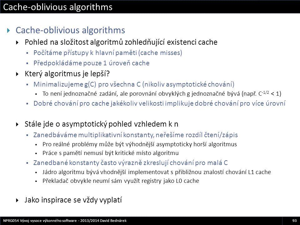 Cache-oblivious algorithms 93NPRG054 Vývoj vysoce výkonného software - 2013/2014 David Bednárek  Cache-oblivious algorithms  Pohled na složitost alg