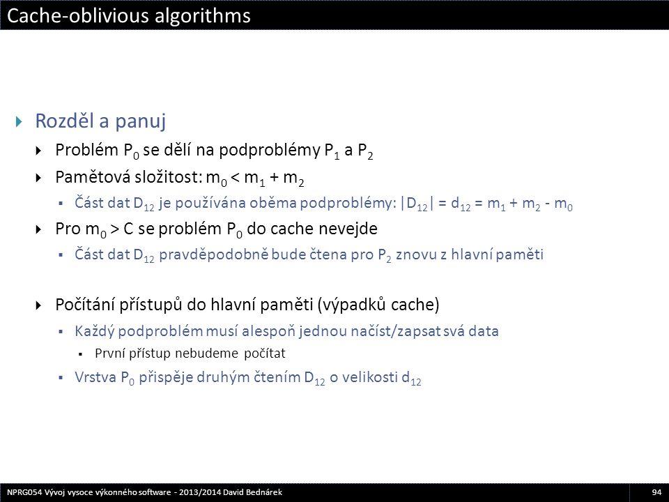 Cache-oblivious algorithms 94NPRG054 Vývoj vysoce výkonného software - 2013/2014 David Bednárek  Rozděl a panuj  Problém P 0 se dělí na podproblémy