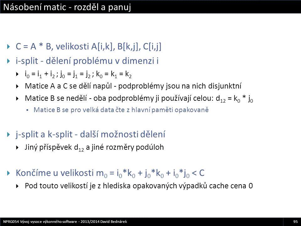 Násobení matic - rozděl a panuj 95NPRG054 Vývoj vysoce výkonného software - 2013/2014 David Bednárek  C = A * B, velikosti A[i,k], B[k,j], C[i,j]  i