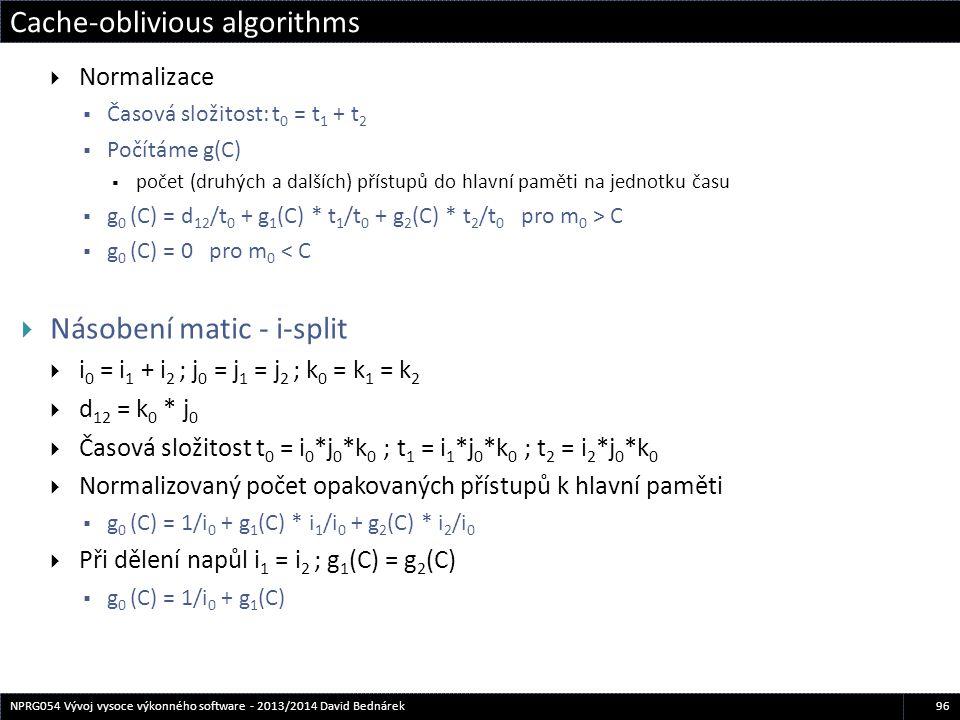 Cache-oblivious algorithms 96NPRG054 Vývoj vysoce výkonného software - 2013/2014 David Bednárek  Normalizace  Časová složitost: t 0 = t 1 + t 2  Po