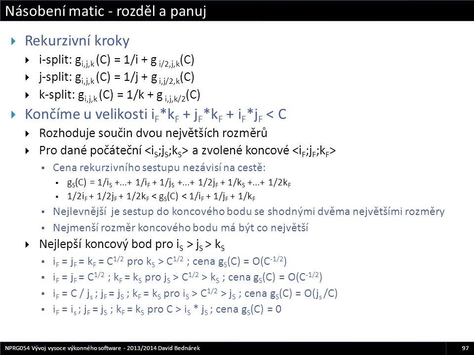Násobení matic - rozděl a panuj 97NPRG054 Vývoj vysoce výkonného software - 2013/2014 David Bednárek  Rekurzivní kroky  i-split: g i,j,k (C) = 1/i +