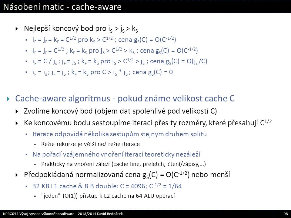 Násobení matic - cache-aware 98NPRG054 Vývoj vysoce výkonného software - 2013/2014 David Bednárek  Nejlepší koncový bod pro i S > j S > k S  i F = j