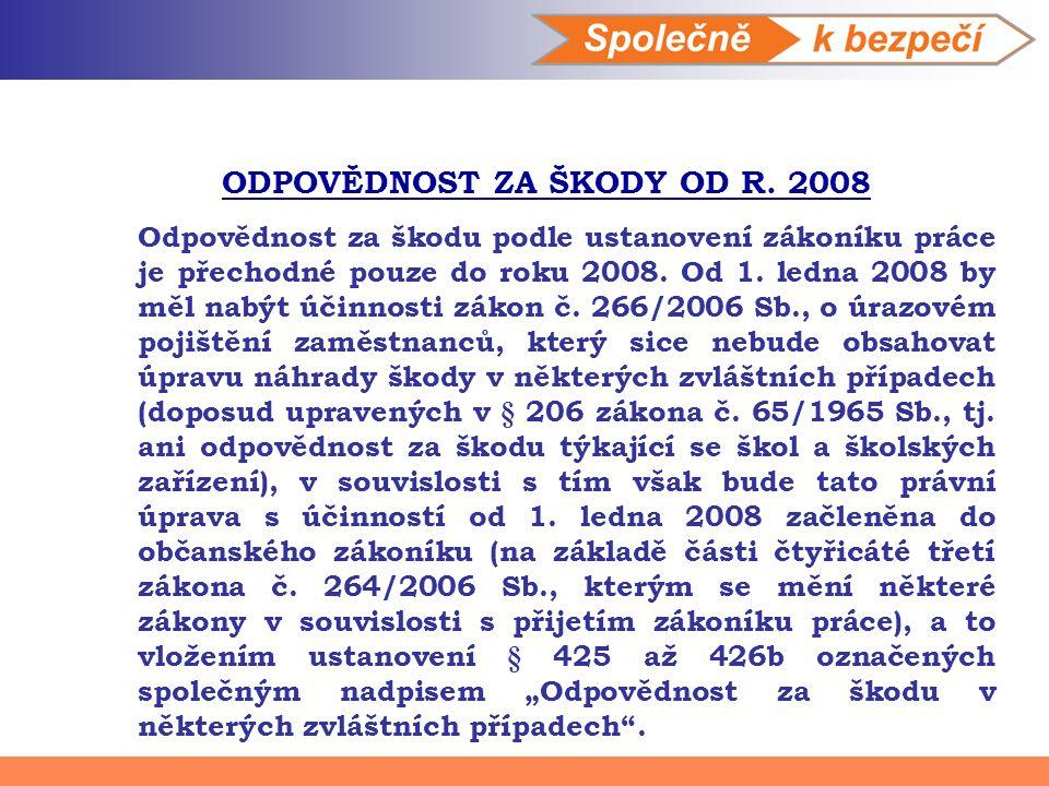 ODPOVĚDNOST ZA ŠKODY OD R. 2008 Odpovědnost za škodu podle ustanovení zákoníku práce je přechodné pouze do roku 2008. Od 1. ledna 2008 by měl nabýt úč