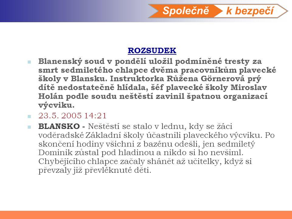 ROZSUDEK Blanenský soud v pondělí uložil podmíněné tresty za smrt sedmiletého chlapce dvěma pracovníkům plavecké školy v Blansku. Instruktorka Růžena