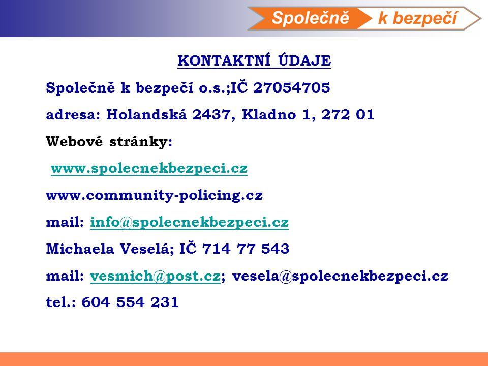 KONTAKTNÍ ÚDAJE Společně k bezpečí o.s.;IČ 27054705 adresa: Holandská 2437, Kladno 1, 272 01 Webové stránky: www.spolecnekbezpeci.cz www.community-pol