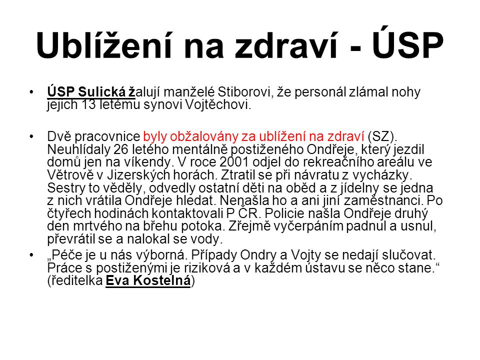 Ublížení na zdraví - ÚSP ÚSP Sulická žalují manželé Stiborovi, že personál zlámal nohy jejich 13 letému synovi Vojtěchovi. Dvě pracovnice byly obžalov