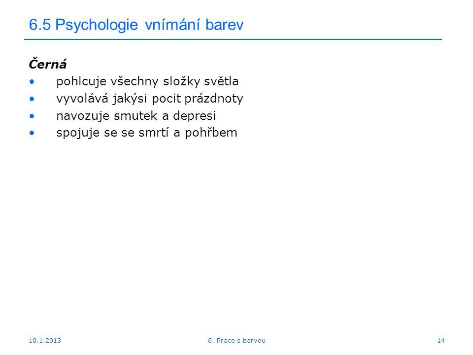 10.1.2013 6.5 Psychologie vnímání barev Černá pohlcuje všechny složky světla vyvolává jakýsi pocit prázdnoty navozuje smutek a depresi spojuje se se s