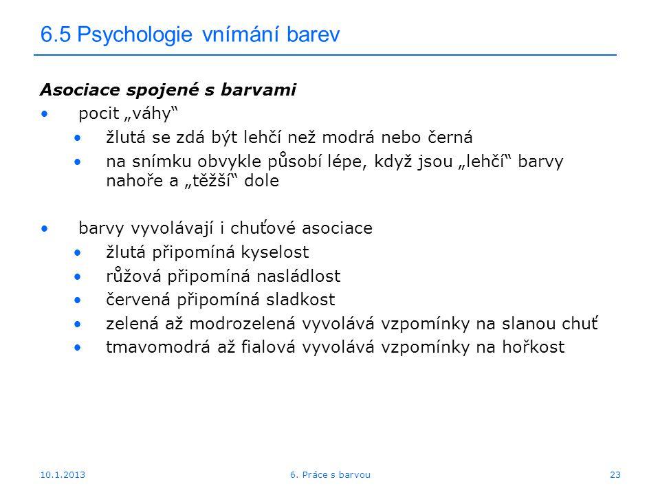 """10.1.2013 6.5 Psychologie vnímání barev Asociace spojené s barvami pocit """"váhy"""" žlutá se zdá být lehčí než modrá nebo černá na snímku obvykle působí l"""