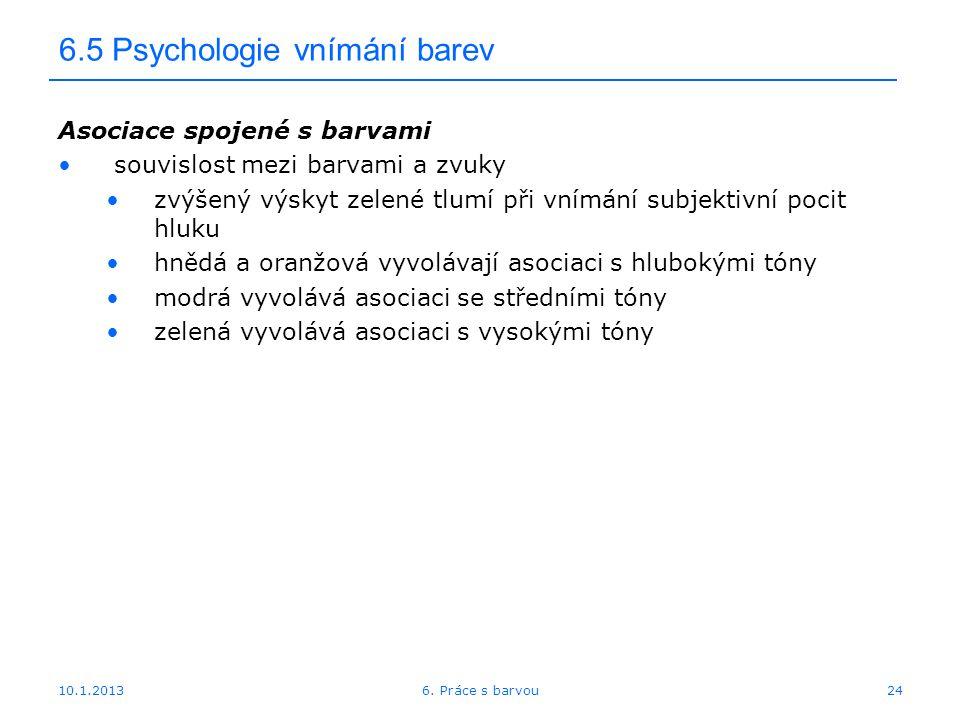 10.1.2013 6.5 Psychologie vnímání barev Asociace spojené s barvami souvislost mezi barvami a zvuky zvýšený výskyt zelené tlumí při vnímání subjektivní