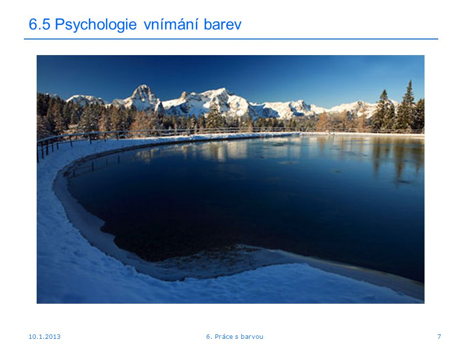 10.1.2013 6.5 Psychologie vnímání barev – doplňkové barvy 186. Práce s barvou