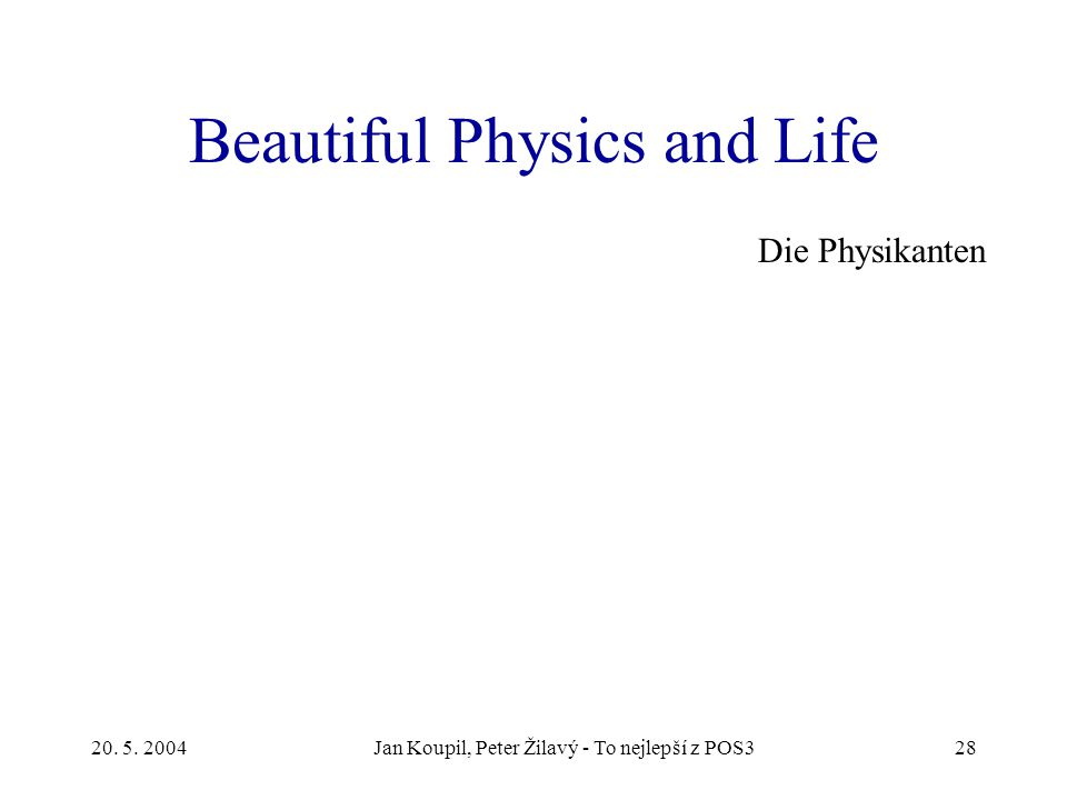 20. 5. 2004Jan Koupil, Peter Žilavý - To nejlepší z POS328 Beautiful Physics and Life Die Physikanten