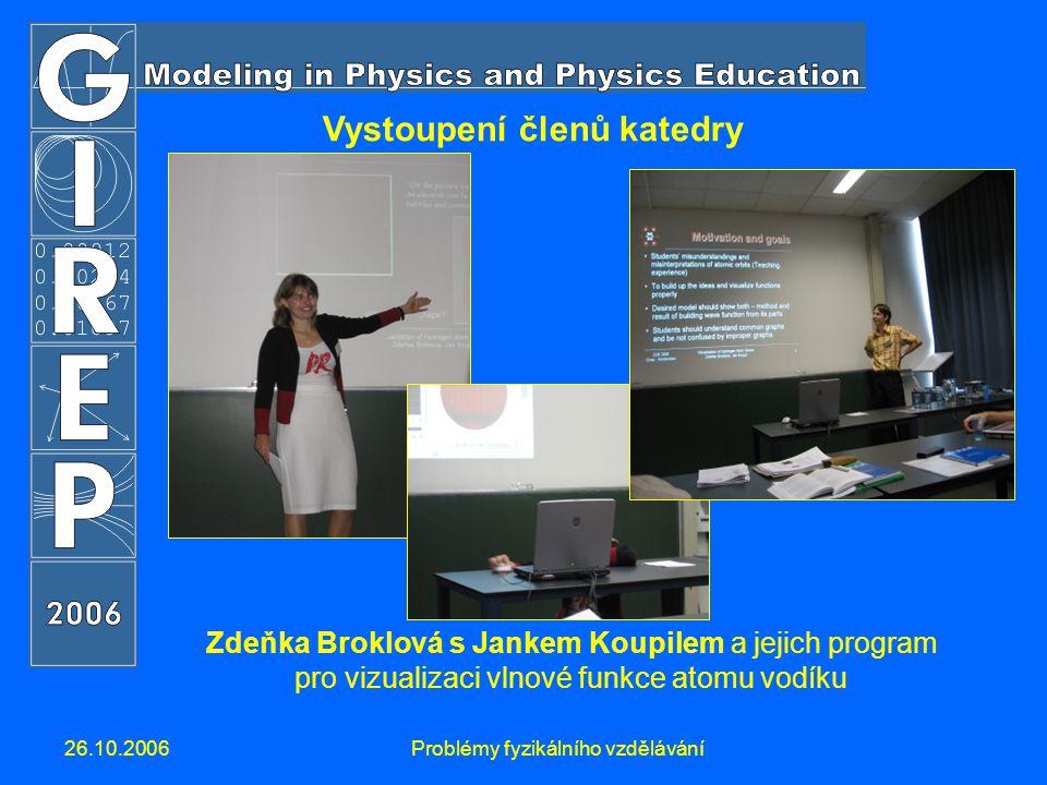 26.10.2006Problémy fyzikálního vzdělávání Vystoupení členů katedry Zdeňka Broklová s Jankem Koupilem a jejich program pro vizualizaci vlnové funkce at