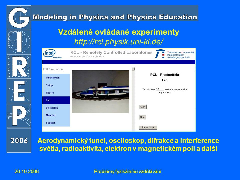 26.10.2006Problémy fyzikálního vzdělávání Vzdáleně ovládané experimenty http://rcl.physik.uni-kl.de/ Aerodynamický tunel, osciloskop, difrakce a inter