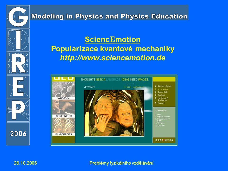 26.10.2006Problémy fyzikálního vzdělávání Scienc E motion Popularizace kvantové mechaniky http://www.sciencemotion.de
