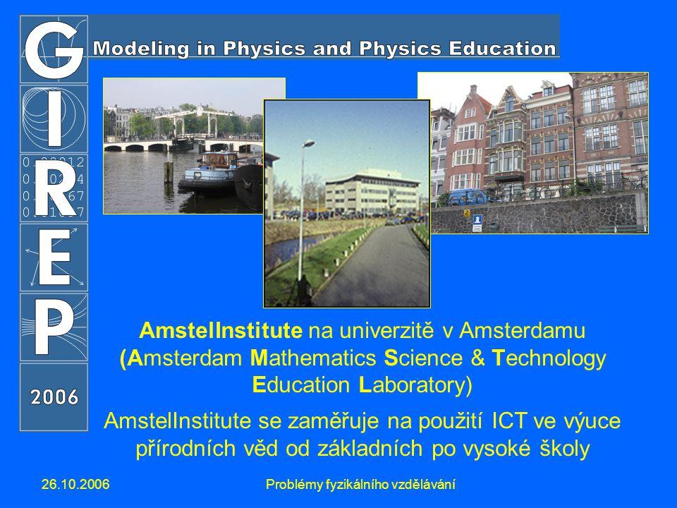 26.10.2006Problémy fyzikálního vzdělávání AmstelInstitute na univerzitě v Amsterdamu (Amsterdam Mathematics Science & Technology Education Laboratory) AmstelInstitute se zaměřuje na použití ICT ve výuce přírodních věd od základních po vysoké školy