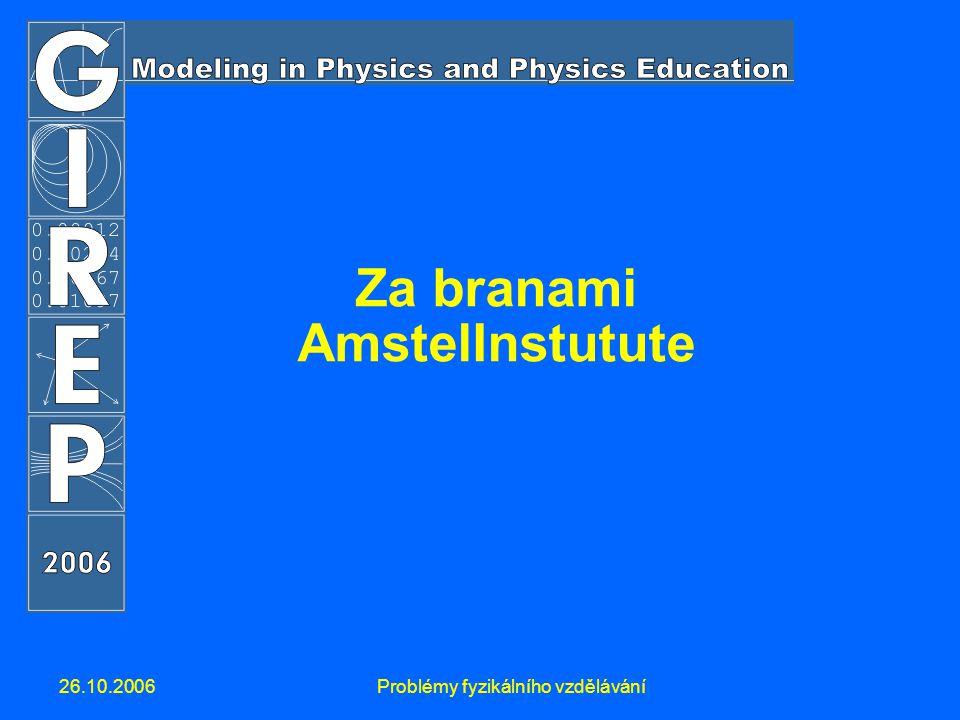 26.10.2006Problémy fyzikálního vzdělávání Za branami AmstelInstutute