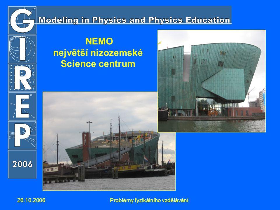 26.10.2006Problémy fyzikálního vzdělávání NEMO největší nizozemské Science centrum