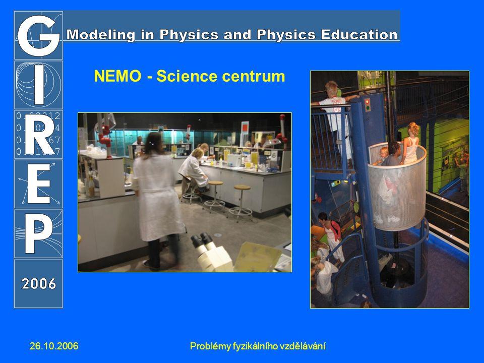 26.10.2006Problémy fyzikálního vzdělávání NEMO - Science centrum