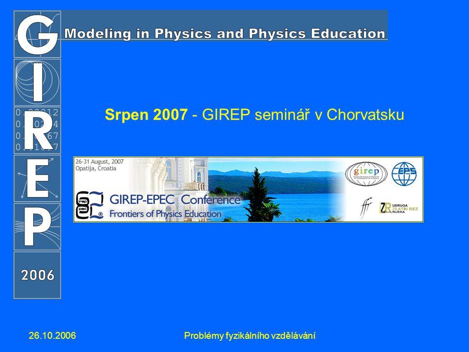 26.10.2006Problémy fyzikálního vzdělávání Srpen 2007 - GIREP seminář v Chorvatsku