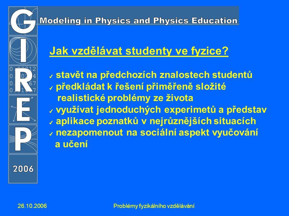 26.10.2006Problémy fyzikálního vzdělávání Jak vzdělávat studenty ve fyzice? ✔ stavět na předchozích znalostech studentů ✔ předkládat k řešení přiměřen