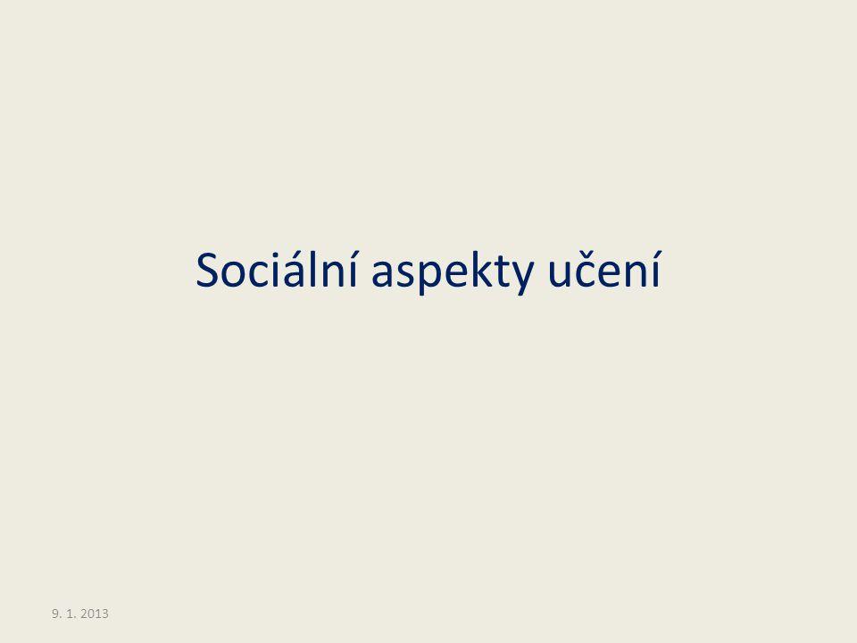 Sociální aspekty učení 9. 1. 2013