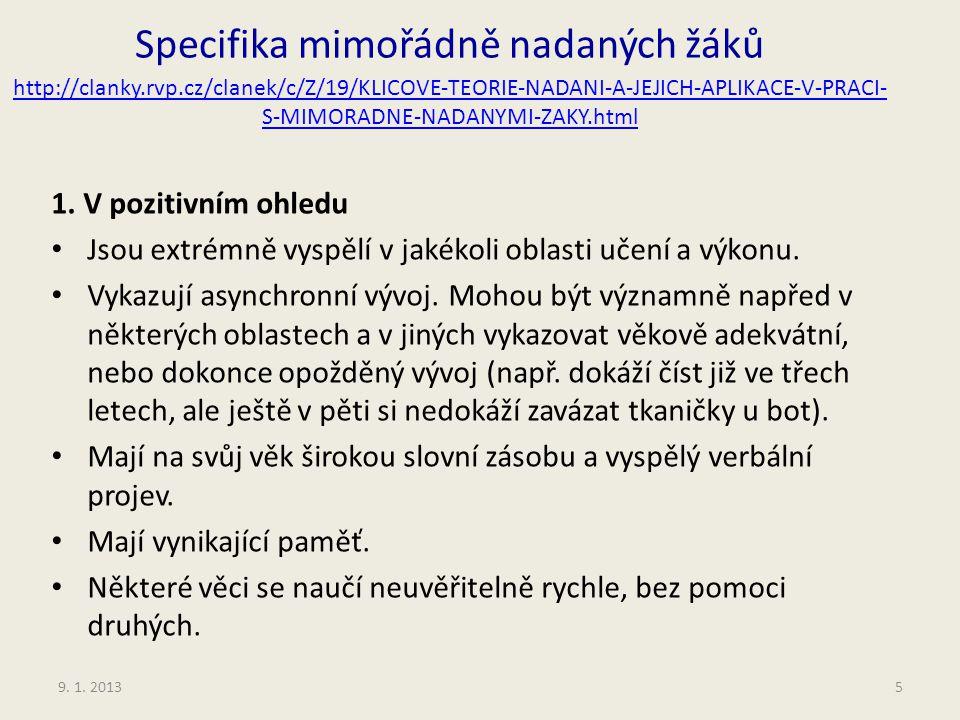 9. 1. 2013 Specifika mimořádně nadaných žáků http://clanky.rvp.cz/clanek/c/Z/19/KLICOVE-TEORIE-NADANI-A-JEJICH-APLIKACE-V-PRACI- S-MIMORADNE-NADANYMI-