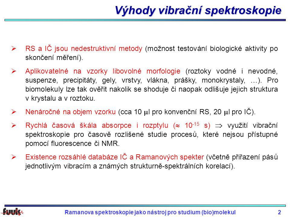 Ramanova spektroskopie jako nástroj pro studium (bio)molekul2 Výhody vibrační spektroskopie  RS a IČ jsou nedestruktivní metody (možnost testování biologické aktivity po skončení měření).