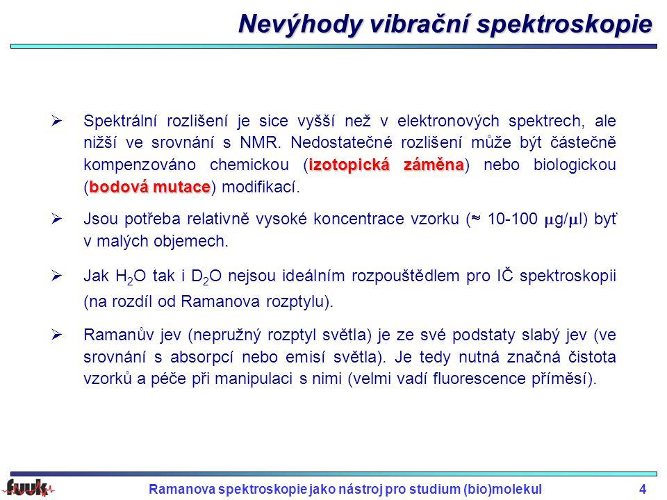 Ramanova spektroskopie jako nástroj pro studium (bio)molekul4 Nevýhody vibrační spektroskopie izotopická záměna bodová mutace  Spektrální rozlišení je sice vyšší než v elektronových spektrech, ale nižší ve srovnání s NMR.