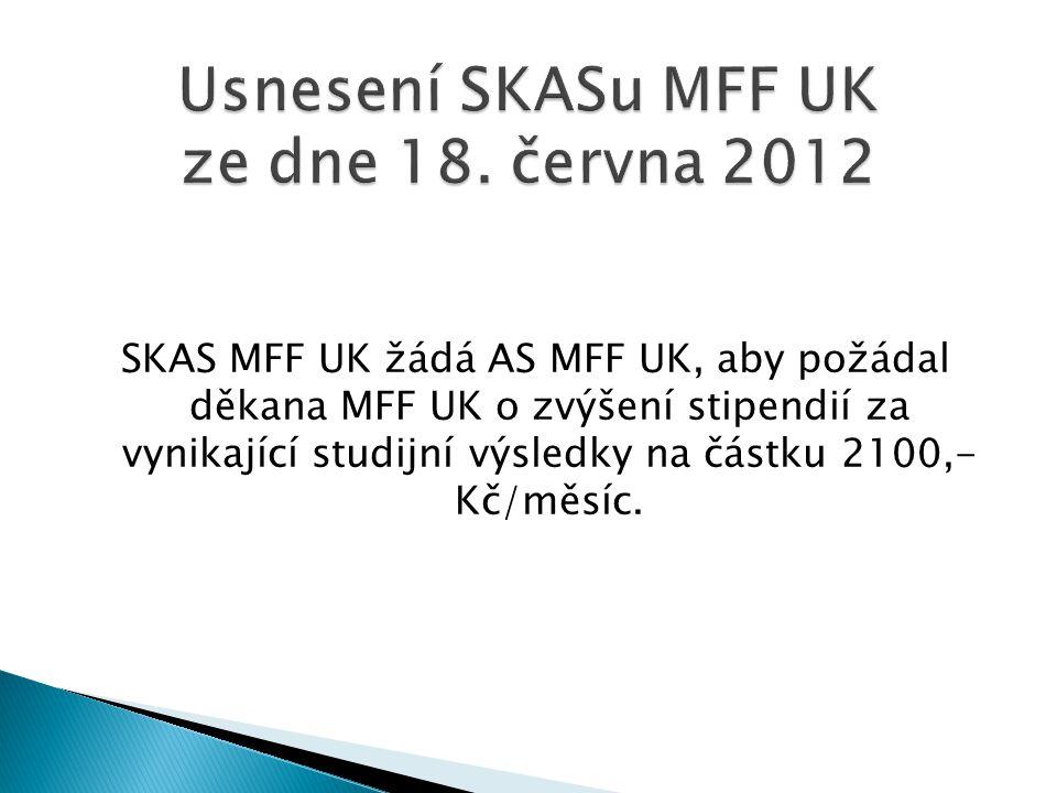SKAS MFF UK žádá AS MFF UK, aby požádal děkana MFF UK o zvýšení stipendií za vynikající studijní výsledky na částku 2100,- Kč/měsíc.