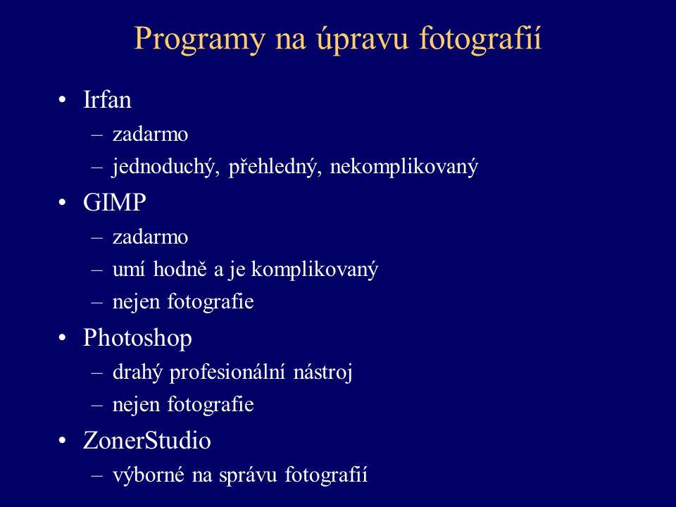 Programy na úpravu fotografií Irfan –zadarmo –jednoduchý, přehledný, nekomplikovaný GIMP –zadarmo –umí hodně a je komplikovaný –nejen fotografie Photo