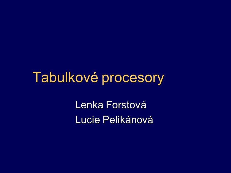 Tabulkové procesory Lenka Forstová Lucie Pelikánová