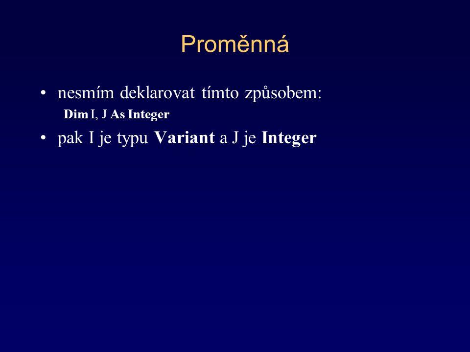 Přiřazení hodnoty do proměnné pocet = 10 Proměnné počet je přiřazena hodnota 10 jmeno1 = Pavel Proměnné jmeno1 je přiřazen řetězec Pavel jmeno2 = jmeno1 Proměnné jmeno2 je přiřazena hodnota proměnné jmeno1