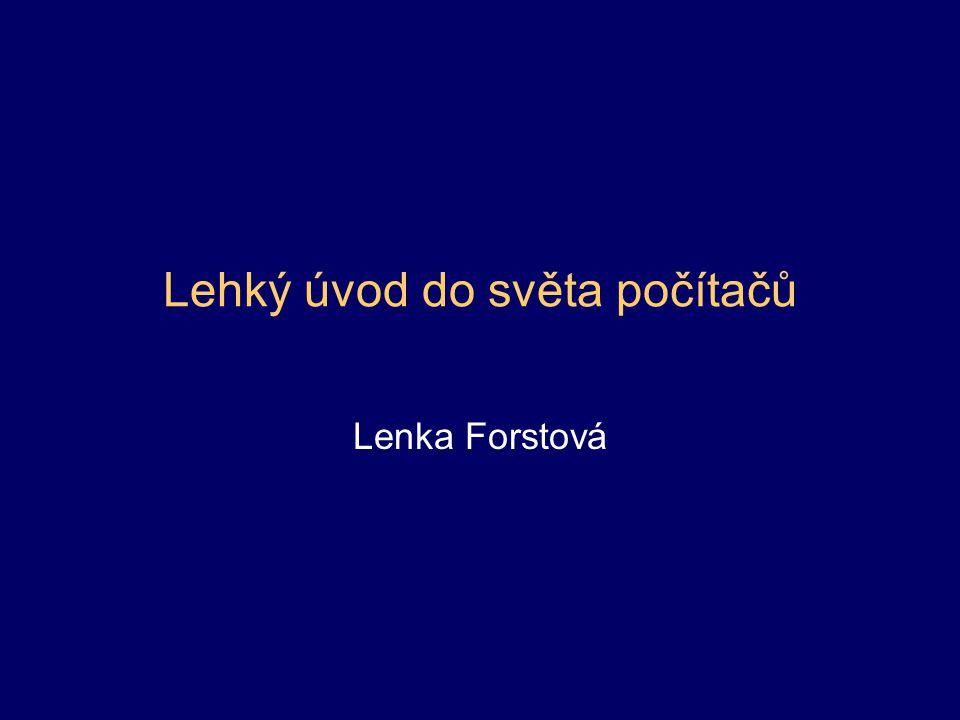 Lehký úvod do světa počítačů Lenka Forstová