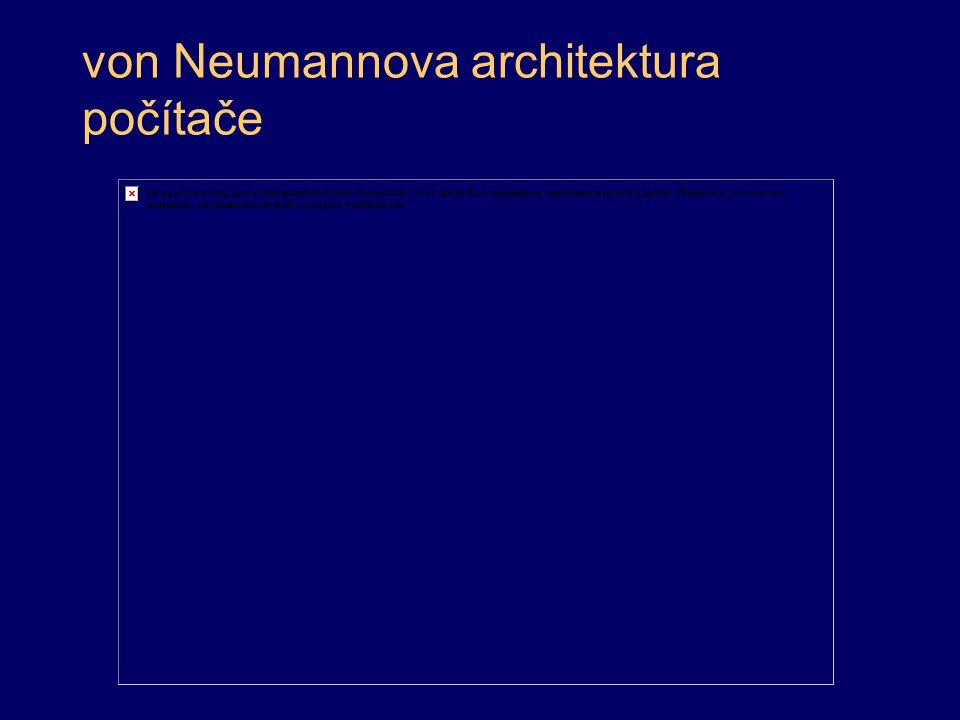 von Neumannova architektura teoretický návrh v roce 1945 důsledné použití dvojkové soustavy i programy jsou data, sekvenční zpracování příkazů přímá adresace paměti dnes se prosazuje Harvardská architektura, která umožňuje paralelní zpracování dat kombinace