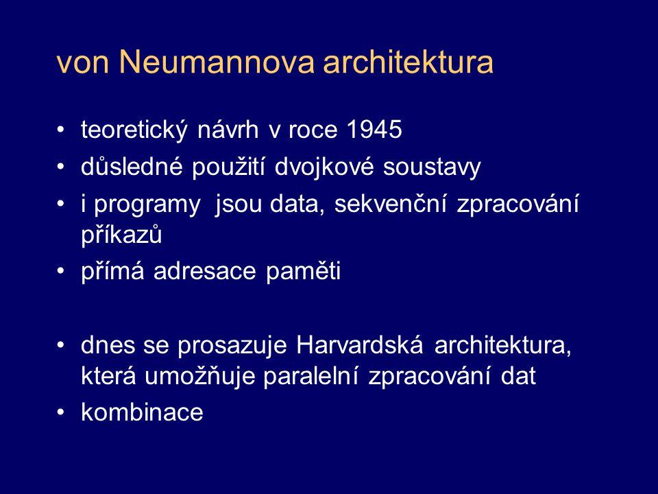 """von Neumannova architektura procesor –řídící jednotka + AL jednotka –""""mozek počítače, vykonává instrukce paměť –s pamětí pracuje procesor –uchovává vstupní údaje, programy, mezivýsledky, výsledky –velká rychlost –závislá na napájení, po skončení práce (vypnutí počítače) v ní nezůstanou žádná data –nedostatečná rychlost se řeší mezipamětí (cache) vstupní a výstupní zařízení –záleží na konfiguraci počítače"""