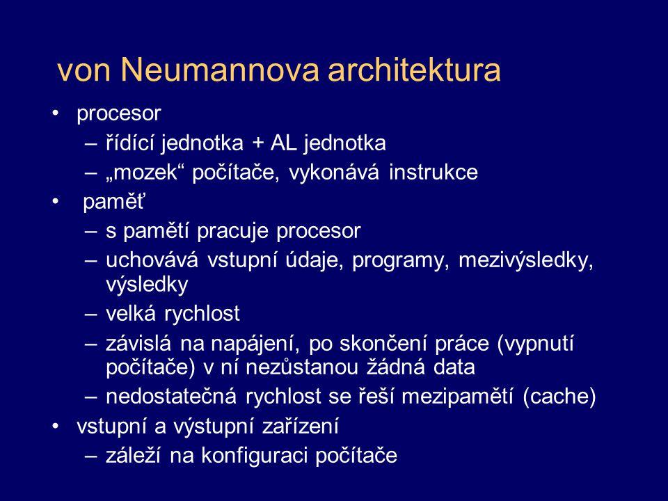 """von Neumannova architektura procesor –řídící jednotka + AL jednotka –""""mozek"""" počítače, vykonává instrukce paměť –s pamětí pracuje procesor –uchovává v"""