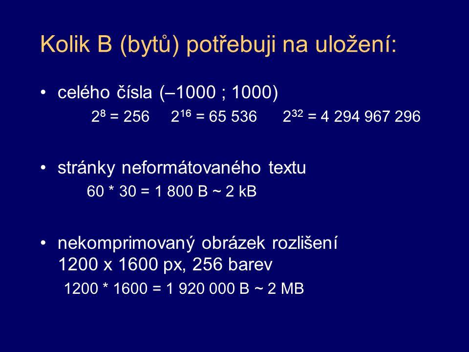 Kolik B (bytů) potřebuji na uložení: stránky textu Word 24 kB malé foto 800 x 600 uložené jako JPEG 100 kB velké foto 1600 x 1200 uložené jako JPEG 400 kB zvuku MP3 formát 16 kB/s videa TV kvalita 20 MB/s - nepoužitelné komprimovaného Video 100 - 200 kB/s