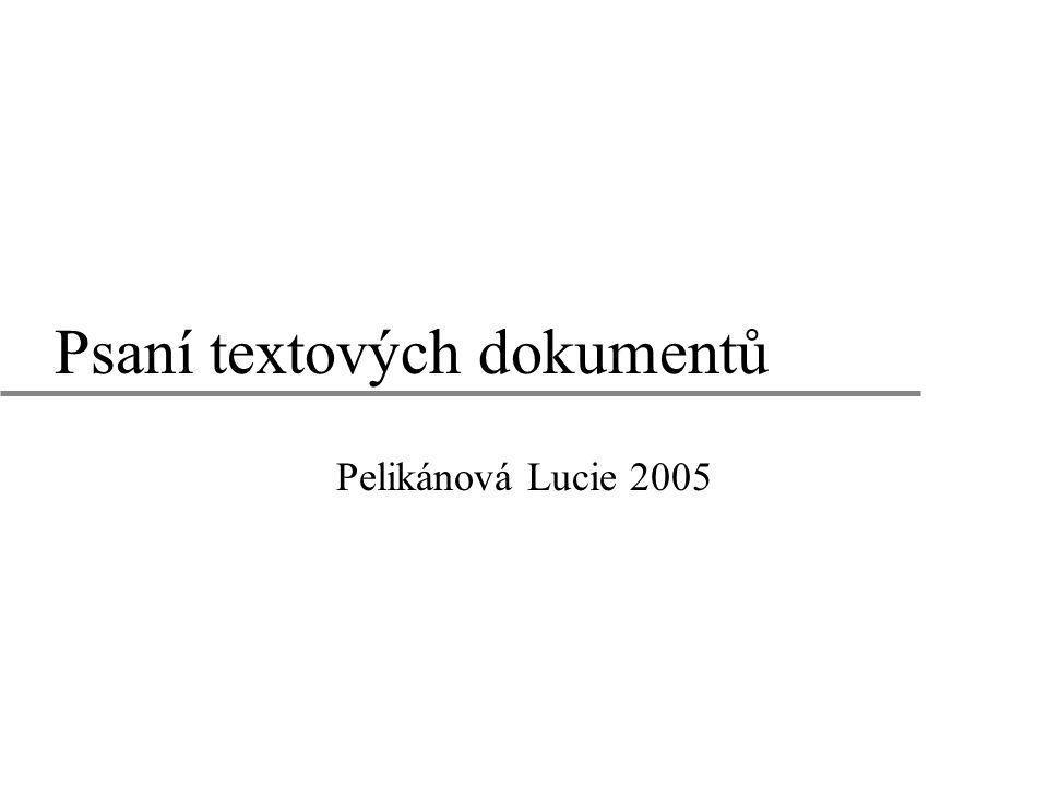 Psaní textových dokumentů Pelikánová Lucie 2005