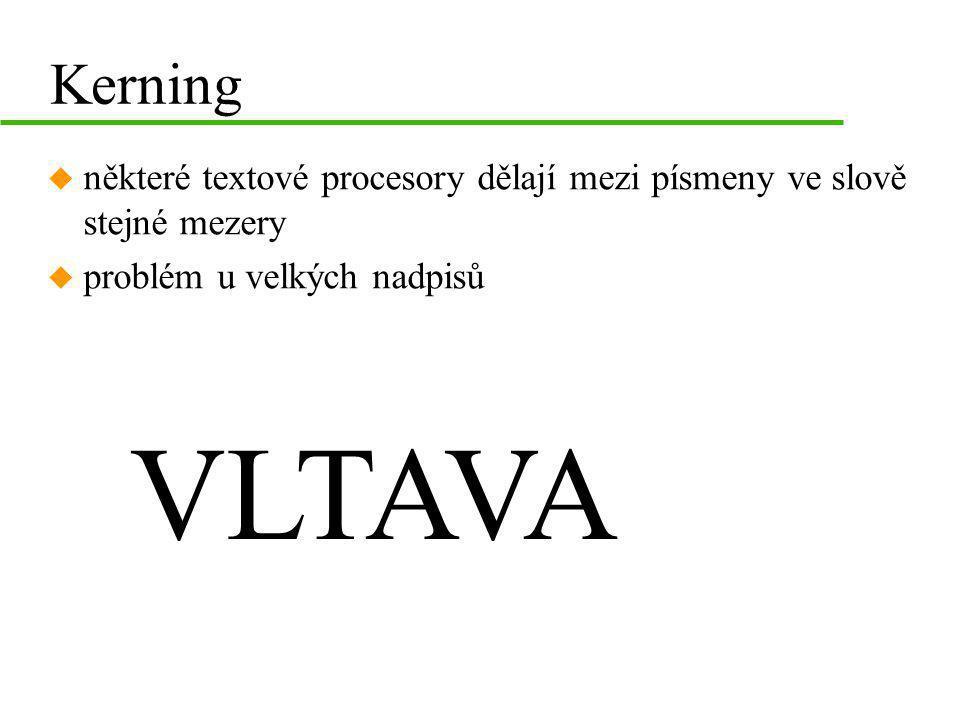 Kerning u některé textové procesory dělají mezi písmeny ve slově stejné mezery u problém u velkých nadpisů VLTAVA