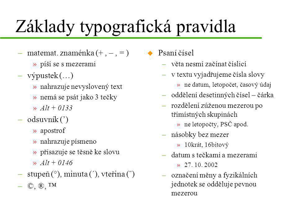 Základy typografická pravidla –matemat. znaménka (+, –, = ) »píší se s mezerami –výpustek (…) »nahrazuje nevyslovený text »nemá se psát jako 3 tečky »