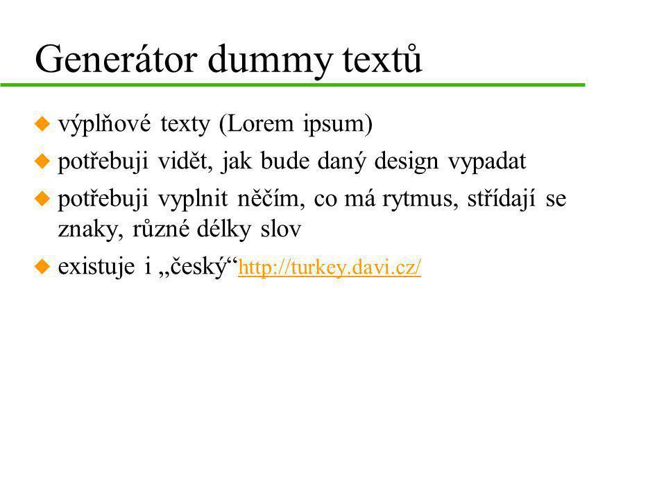 Generátor dummy textů u výplňové texty (Lorem ipsum) u potřebuji vidět, jak bude daný design vypadat u potřebuji vyplnit něčím, co má rytmus, střídají