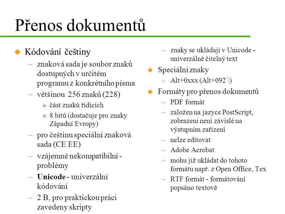 Přenos dokumentů u Kódování češtiny –znaková sada je soubor znaků dostupných v určitém programu z konkrétního písma –většinou 256 znaků (228) »část zn