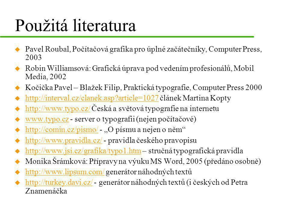 Použitá literatura u Pavel Roubal, Počítačová grafika pro úplné začátečníky, Computer Press, 2003 u Robin Williamsová: Grafická úprava pod vedením pro