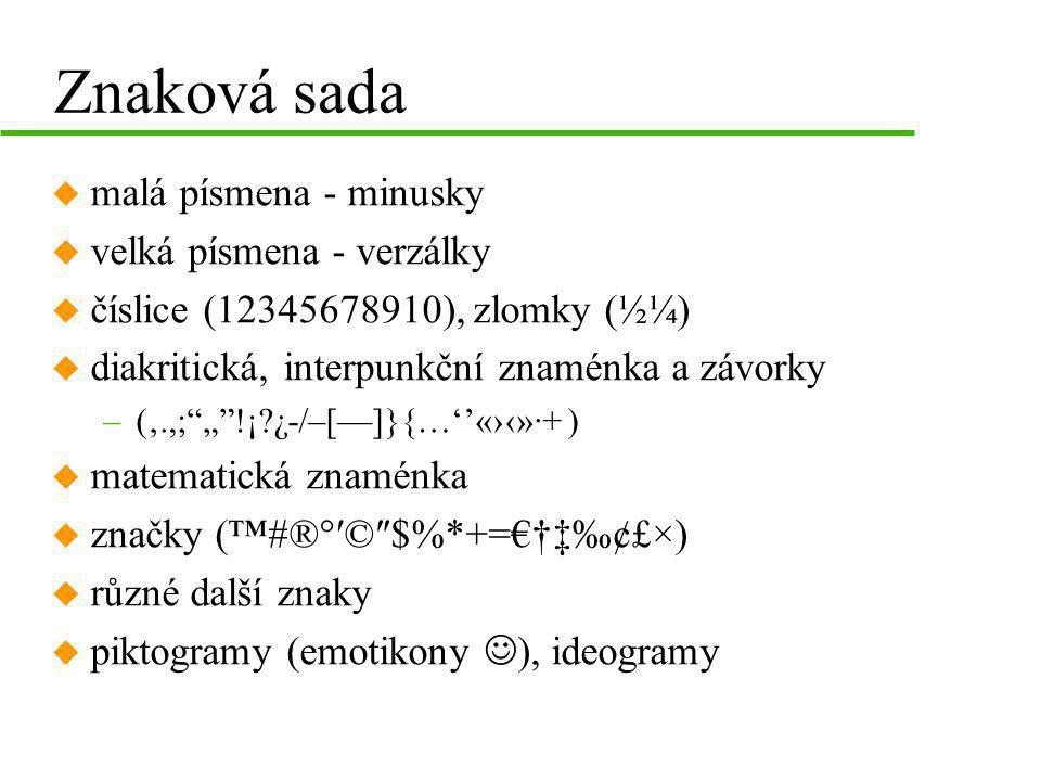Znaková sada u malá písmena - minusky u velká písmena - verzálky u číslice (12345678910), zlomky (½¼) u diakritická, interpunkční znaménka a závorky –