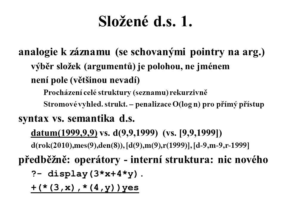 Složené d.s. 1. analogie k záznamu (se schovanými pointry na arg.) výběr složek (argumentů) je polohou, ne jménem není pole (většinou nevadí) Procháze