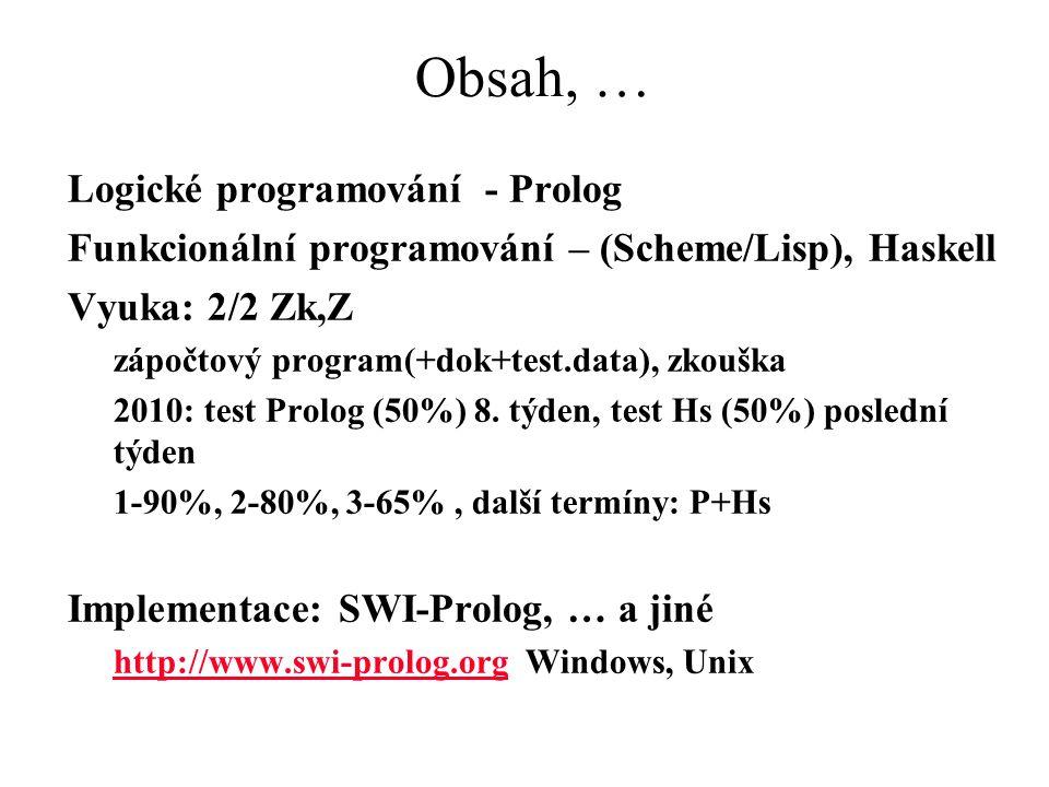 Obsah, … Logické programování - Prolog Funkcionální programování – (Scheme/Lisp), Haskell Vyuka: 2/2 Zk,Z zápočtový program(+dok+test.data), zkouška 2